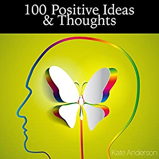 100 Positive Ideas and Thoughts: Brighten Your Day and Your Life! cover art