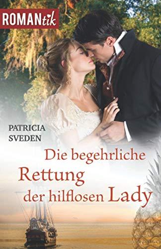 Die begehrliche Rettung der hilflosen Lady: Historischer Liebesroman (ROMANtik, Band 7)