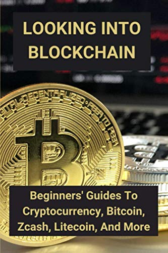 Looking Into Blockchain: Beginners' Guides To Cryptocurrency, Bitcoin, Zcash, Litecoin, And More: What Is A Smart Contract