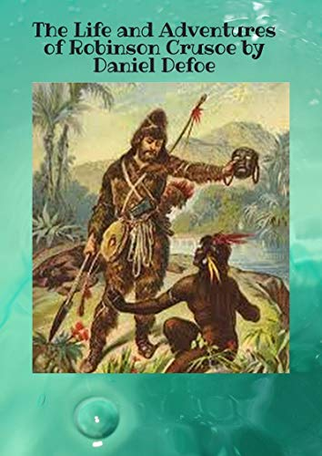 The Life and Adventures of Robinson Crusoe (English Edition)
