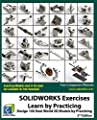 SOLIDWORKS Exercises - Learn by Practicing: Learn to Design 3D Models by Practicing with these 100 Real-World Mechanical Exercises! (2 Edition)