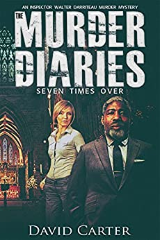The Murder Diaries - Seven Times Over: Featuring Inspector Walter Darriteau by [David Carter]