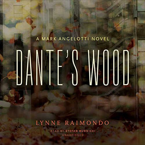 Dante's Wood     A Mark Angelotti Novel              By:                                                                                                                                 Lynne Raimondo                               Narrated by:                                                                                                                                 Stefan Rudnicki                      Length: 9 hrs and 49 mins     10 ratings     Overall 3.5