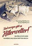 Und morgen gibt es Hitlerwetter! - Alltägliches und Kurioses aus dem Dritten Reich - Hans-Jörg Wohlfromm