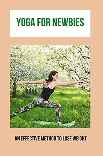 Yoga For Newbies: An Effective Method To Lose Weight: Yoga Burn Diet (English Edition)
