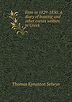 Paperback Eton in 1829-1830. a Diary of Boating and Other Events Written in Greek Book