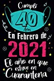 Cumplí 40 Años en Febrero de 2021 El Año En Que Estuve En Cuarentena: Feliz 40 Cumpleaños Regalo de Cumpleaños Divertido Para Hombre Mujer