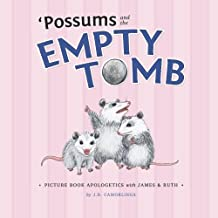 'Possums and the Empty Tomb: Picture Book Apologetics with James and Ruth (Volume 3)
