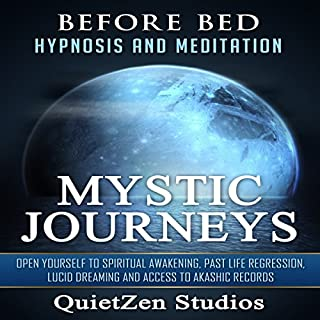 Mystic Journeys     Open Yourself to Spiritual Awakening, Past Life Regression, Lucid Dreaming and Access to Akashic Records              By:                                                                                                                                 QuietZen Studios                               Narrated by:                                                                                                                                 QuietZen Studios                      Length: 5 hrs and 59 mins     1 rating     Overall 5.0