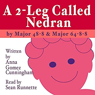 A 2-Leg Called Nedran: By Major 48-8 & Major 64-8-8                   By:                                                                                                                                 Anna Gomez Cunningham                               Narrated by:                                                                                                                                 Sean Runnette                      Length: 3 hrs and 24 mins     Not rated yet     Overall 0.0