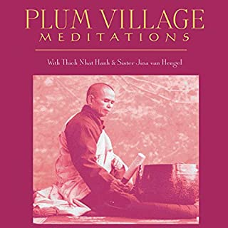 Plum Village Meditations                   Written by:                                                                                                                                 Thich Nhat Hanh,                                                                                        Sister Jina van Hengel                               Narrated by:                                                                                                                                 Thich Nhat Hanh,                                                                                        Sister Jina van Hengel                      Length: 1 hr and 19 mins     Not rated yet     Overall 0.0