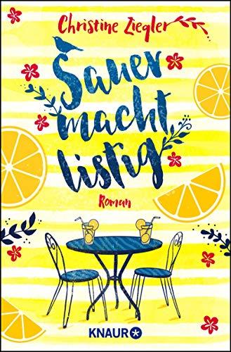 Sauer macht listig: Roman. Ein charmant-lustiger Wohlfühl-Roman mit Humor, Herz und einer zitronensüßen Prise Lebensweisheit