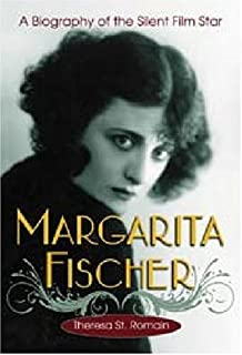 Margarita Fischer: A Biography of the Silent Film Star
