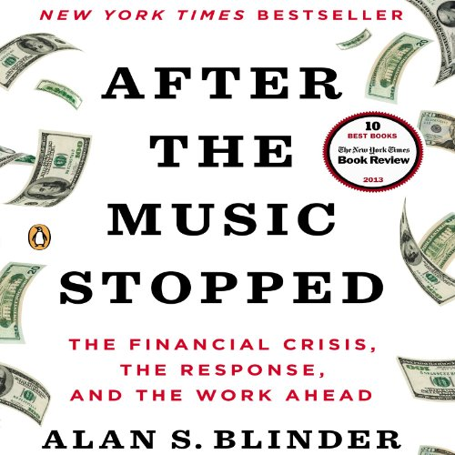 After the Music Stopped     The Financial Crisis, the Response, and the Work Ahead              By:                                                                                                                                 Alan S. Blinder                               Narrated by:                                                                                                                                 Graham Vick                      Length: 15 hrs and 50 mins     122 ratings     Overall 4.3