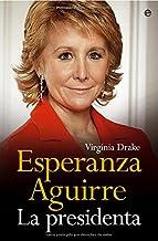 Esperanza Aguirre - la presidenta (Biografias Y Memorias)
