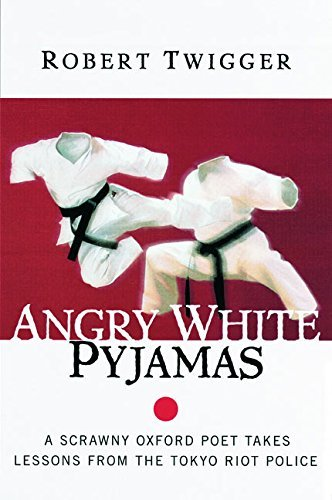 Angry White Pyjamas: A Scrawny Oxford Poet Takes Lessons From The Tokyo Riot Police by Twigger, Robert (2000) Taschenbuch