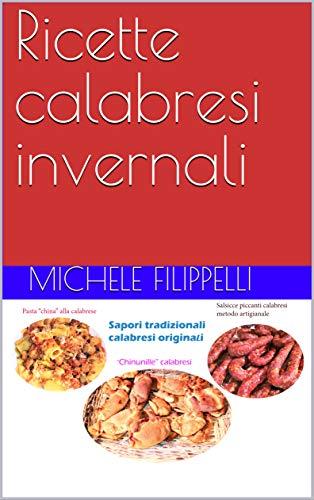 Ricette calabresi invernali : Primo volume: Ricette tradizionali calabresi nel periodo invernale