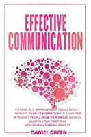 Effective Communication: 2 Books In 1: Improve Your Conversations + Improve Your Social Skills