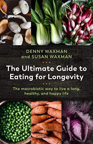 Compare Textbook Prices for The Ultimate Guide to Eating for Longevity: The Macrobiotic Way to Live a Long, Healthy, and Happy Life 1 Edition ISBN 9781643130682 by Waxman, Denny,Waxman, Susan,Campbell, T. Colin
