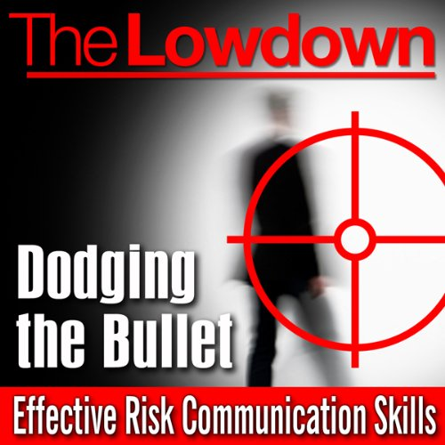 The Lowdown: Dodging the Bullet - Effective Risk Communication Skills audiobook cover art