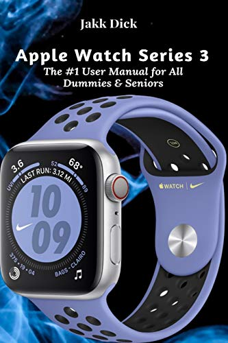 Apple Watch Series 3: The #1 User Manual for All Dummies & Seniors