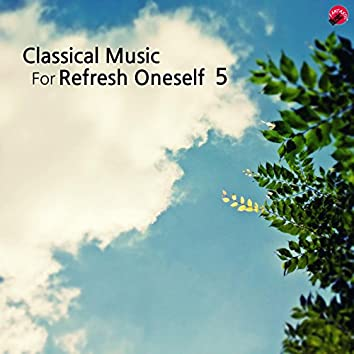 Classical music for Refresh oneself 5