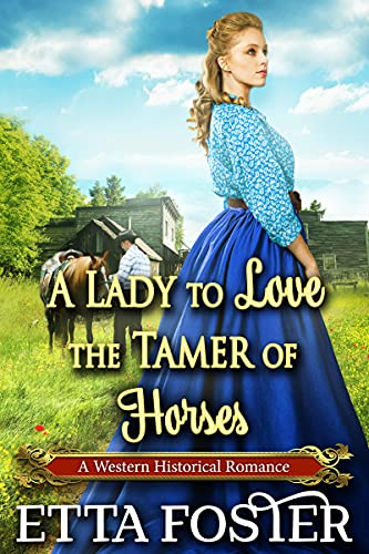 A Lady to Love the Tamer of Horses: A Historical Western Romance Novel