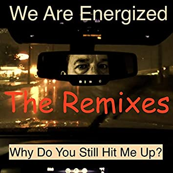 Why Do You Still Hit Me Up? The Remixes