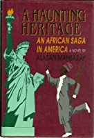 A Haunting Heritage: An African Saga in America 0963949756 Book Cover