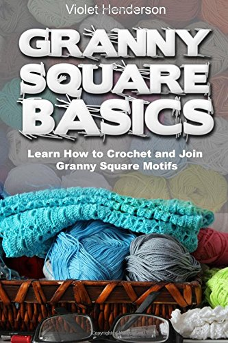 Granny Square Basics: Learn How to Crochet and Join Granny Square Motifs
