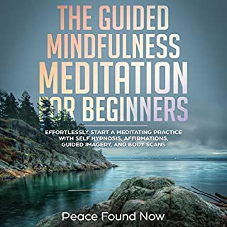 The Guided Mindfulness Meditation for Beginners     Effortlessly Start a Mediation Practice with Self-Hypnosis, Affirmations, Guided Imagery, and Body Scans              By:                                                                                                                                 Peace Found Now                               Narrated by:                                                                                                                                 Eric LaCord                      Length: 3 hrs and 6 mins     16 ratings     Overall 5.0