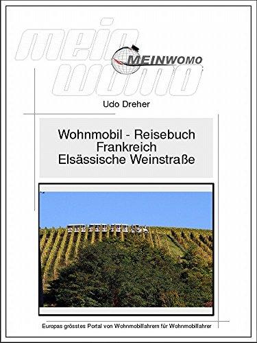 Wohnmobil Reisebuch Frankreich: Elsässische Weinstraße: 6. überarbeitete Auflage, 2020