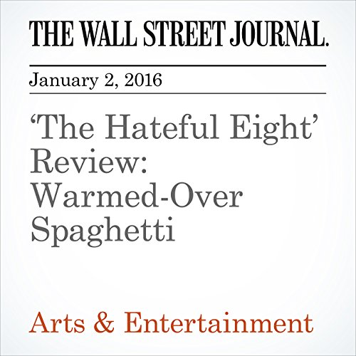'The Hateful Eight' Review: Warmed-Over Spaghetti cover art