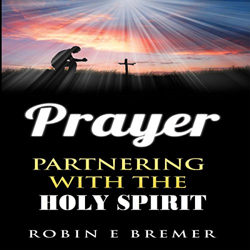 Prayer     Partnering with the Holy Spirit              By:                                                                                                                                 Robin Bremer                               Narrated by:                                                                                                                                 Diane Busch                      Length: 23 mins     1 rating     Overall 5.0