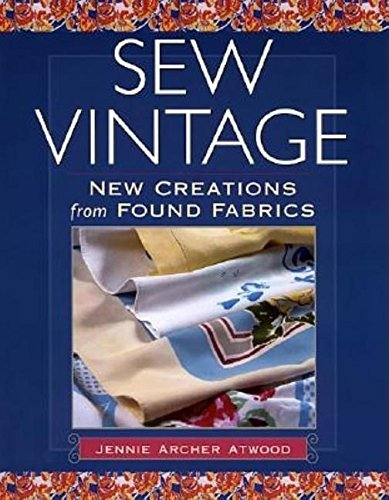 Sew Vintage: New Creations from Found Fabric by Jennie Atwood (2002-04-01)