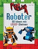 Roboter: 30 Ideen mit klassischen LEGO®-Steinen.Von süßen Androiden bis zu gefährlichen Kampfrobotern