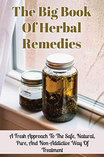 The Big Book Of Herbal Remedies: A Fresh Approach To The Safe, Natural, Pure, And Non-Addictive Way Of Treatment: Herbal Remedies For Headaches (English Edition)