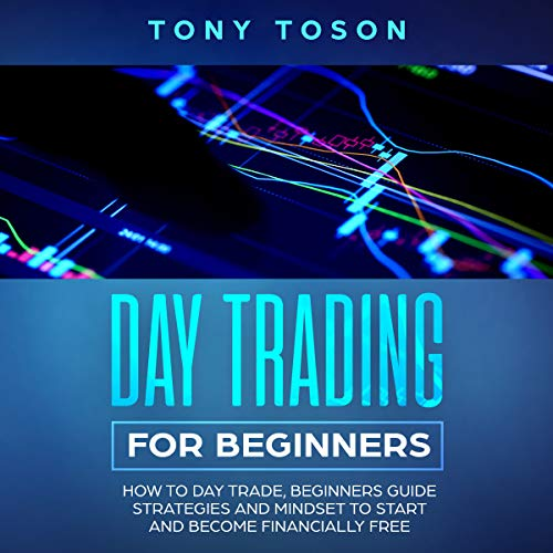 Day Trading for Beginners: How to Day Trade, Beginners Guide, Strategies and Mindset to Start and Become Financially Free cover art