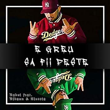 E Greu Sa Fii Peste (feat. Bibanu MixXL, Alessia)