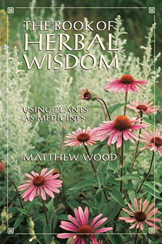 Book Of Herbal Wisdom: Using Plants as Medicine