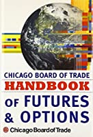 The Chicago Board of Trade Handbook of Futures & Options