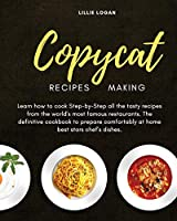 Copycat Recipes Making: Learn how to cook Step-by-Step all the tasty recipes from the world's most famous restaurants. The definitive cookbook to prepare comfortably at home best stars chef's dishes.