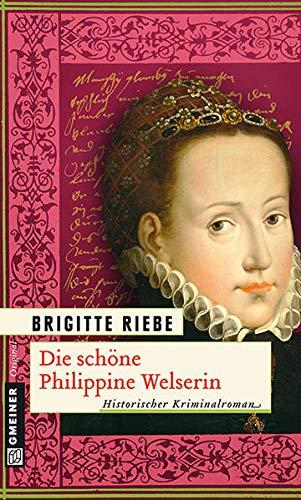 Die schöne Philippine Welserin: Historischer Kriminalroman (Historische Romane im GMEINER-Verlag)