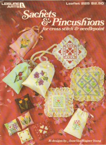 Sachets and Pincushions for Cross Stitch & Needlepoint