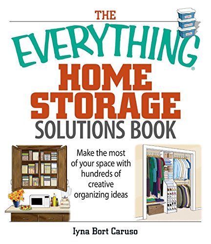 The Everything Home Storage Solutions Book: Make the Most of Your Space With Hundreds of Creative Organizing Ideas (Everything) (English Edition)