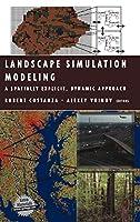 Landscape Simulation Modeling: A Spatially Explicit, Dynamic Approach (Modeling Dynamic Systems)