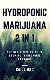 HYDROPONIC MARIJUANA 2 in 1: The Definitive Guide To Growing Hydroponic Cannabis (English Edition)