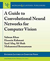 A Guide to Convolutional Neural Networks for Computer Vision (Synthesis Lectures on Computer Vision)