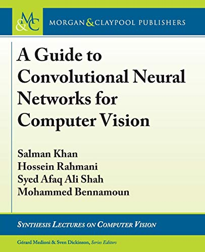 A Guide to Convolutional Neural Networks for Computer Vision (Synthesis Lectures on Computer Vision, Band 15)
