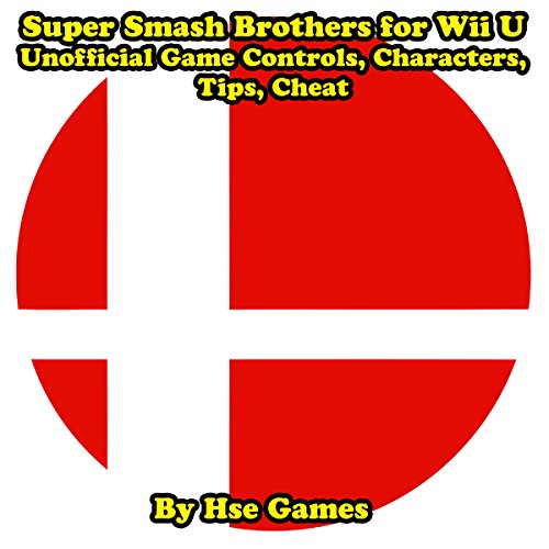 Super Smash Brothers for Wii U Unofficial Game Controls, Characters, Tips, Cheat audiobook cover art